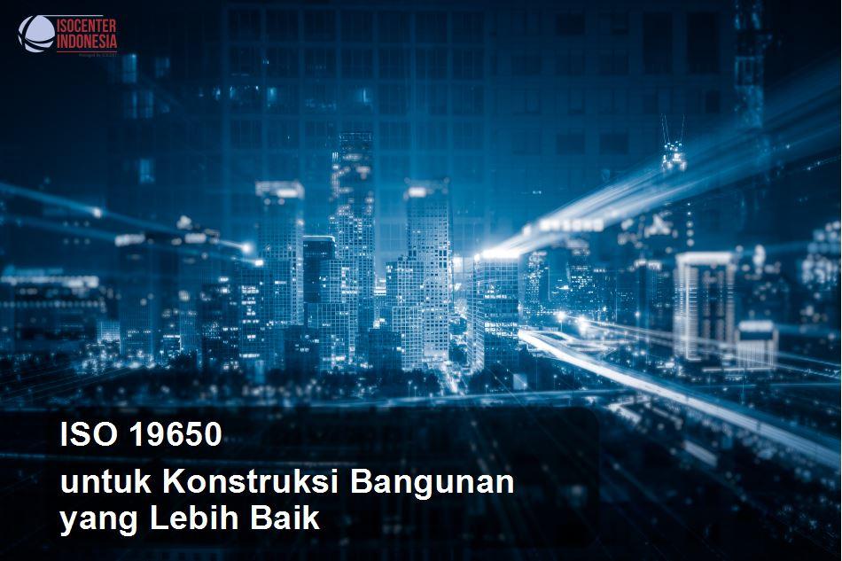 Iso 19650 Untuk Konstruksi Bangunan Yang Lebih Baik Isocenter Indonesia